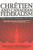 Chrétien and Canadian federalism : politics and the constitution, 1993-2003