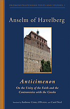 Anselm of Havelberg, Anticimenon : on the unity of the faith and the controversies with the Greeks Anticimenon : on the unity of the faith and the controversies with the Greeks