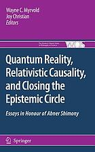 Quantum reality, relativistic causality, and closing the epistemic circle essays in honour of Abner Shimony