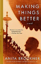 Making things better : a novel