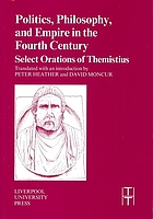 Politics, philosophy, and empire in the fourth century select orations of Themistius
