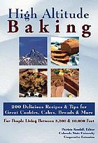 High altitude baking : 200 delicious recipes & tips for great cookies, cakes, breads & more for people living between 3,5000 & 10,000 feet