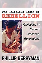 The religious roots of rebellion : Christians in Central American revolutions