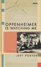 Oppenheimer is watching me : a memoir