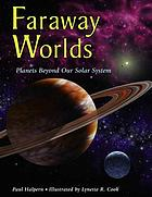 Faraway worlds : planets beyond our solar system