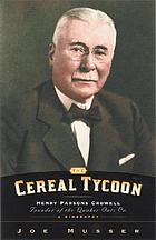 The cereal tycoon : Henry Parsons Crowell, founder of the Quaker Oats Co. : a biography