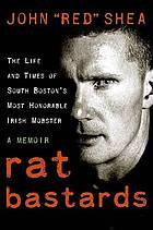 Rat bastards : the life and times of South Boston's most honorable Irish mobster
