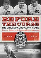 Before the curse : the Chicago Cubs' glory years, 1870-1945