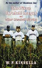 The Dixon Cornbelt League, and other baseball stories