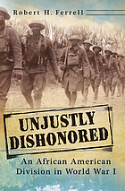 Unjustly dishonored : an African American division in World War I