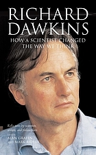 Richard Dawkins : how a scientist changed the way we think : reflections by scientists, writers, and philosophersRichard Dawkins how a scientist changed the way we think : reflections by scientists, writers, and philosophers