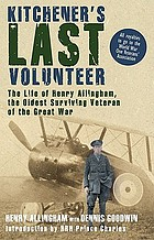 Kitchener's last volunteer : the life of Henry Allingham, the oldest surviving veteran of the Great War
