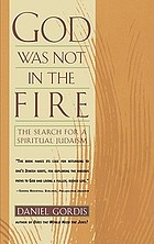 God was not in the fire : the search for a spiritual Judaism