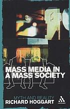 Mass media in a mass society : myth and reality