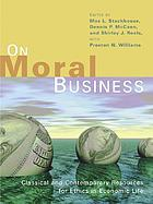 On moral business : classical and contemporary resources for ethics in economic life