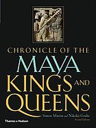 Chronicle of the Maya kings and queens : deciphering the dynasties of the ancient Maya ; with 366 illustrations, 86 in colour