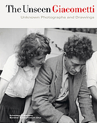 The unseen Giacometti : unknown photographs and drawings