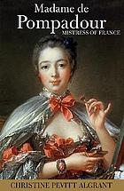 Madame de Pompadour : mistress of France