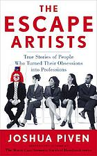 The escape artists : true stories of people who turned their obsessions into professions