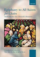 Epiphany to All Saints for choirs : anthems for the church's seasons