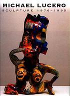 Michael Lucero : sculpture 1976-1995