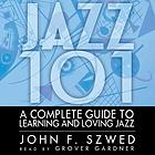 Jazz 101 [a complete guide to learning and loving jazz]
