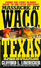 Massacre at Waco, Texas : the shocking story of cult leader David Koresh and the Branch Davidians