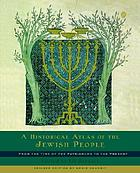 A historical atlas of the Jewish people : from the time of the patriarchs to the present