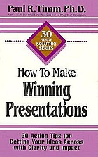 How to make winning presentations : 30 action tips for getting your ideas across with clarity and impact