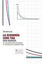 La economía Long Tail : de los mercados de masas al triunfo de lo minoritario