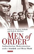 Men of order : authoritarian modernization under Ataturk and Reza Shah