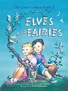 The giant golden book of elves and fairies : with assorted pixies, mermaids, brownies, witches, and leprechauns