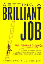 Getting a brilliant job : the student's guide ; resumes, interview skills and everything you need to know to convince a prospective employer