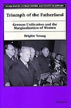 Triumph of the fatherland German unification and the marginalization of women