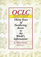 OCLC, 1967-1997 : thirty years of furthering access to the world's informationOCLC 1967-1997 : thirty years of furthing access to the world's information