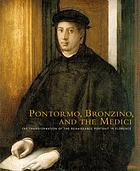 Pontormo, Bronzino, and the Medici : the transformation of the Renaissance portrait in Florence