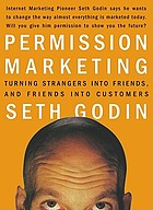 Permission marketing : turning strangers into friends, and friends into customers