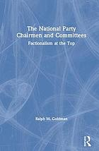 The national party chairmen and committees : factionalism at the top