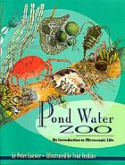 Pond water zoo : an introduction to microscopic life