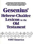 Gesenius' Hebrew and Chaldee lexicon to the Old Testament Scriptures : numerically coded to Strong's Exhaustive concordance, with an English index of more than 12,000 entries