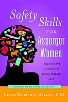 Safety skills for Asperger women : how to save a perfectly good female life