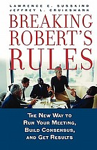 Breaking Robert's rules : the new way to run your meeting, build consensus, and get results