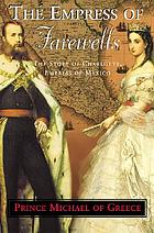 The Empress of farewells : the story of Charlotte, Empress of Mexico