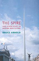 The spire : and other essays in modern Irish culture