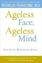 Ageless face, ageless mind : erase wrinkles and rejuvenate the brain