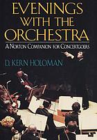 Evenings with the orchestra : a Norton companion for concertgoers