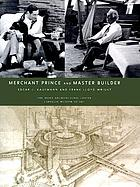 Merchant prince and master builder : Edgar J. Kaufmann and Frank Lloyd Wright