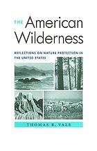 The American wilderness : reflections on nature protection in the United States