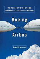 Boeing versus Airbus : the inside story of the greatest international competition in business