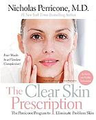 The clear skin prescription : the Perricone program to eliminate problem skin
